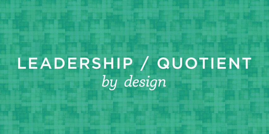 Leadership quotient by design